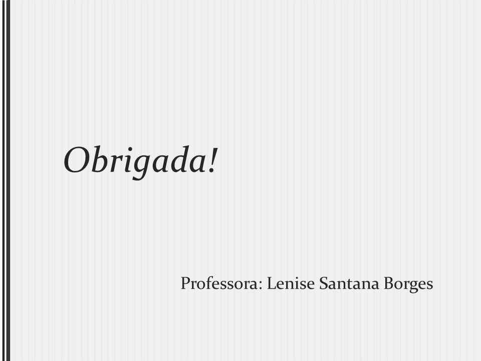 Obrigada! Professora: Lenise Santana Borges