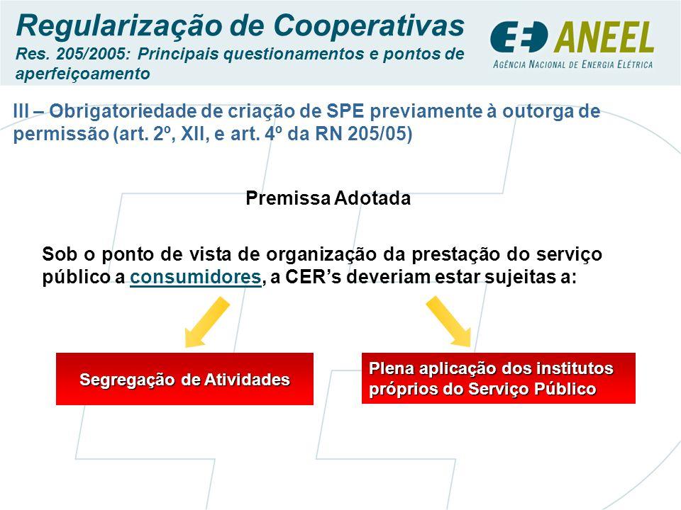 III – Obrigatoriedade de criação de SPE previamente à outorga de permissão (art. 2º, XII, e art. 4º da RN 205/05) Sob o ponto de vista de organização