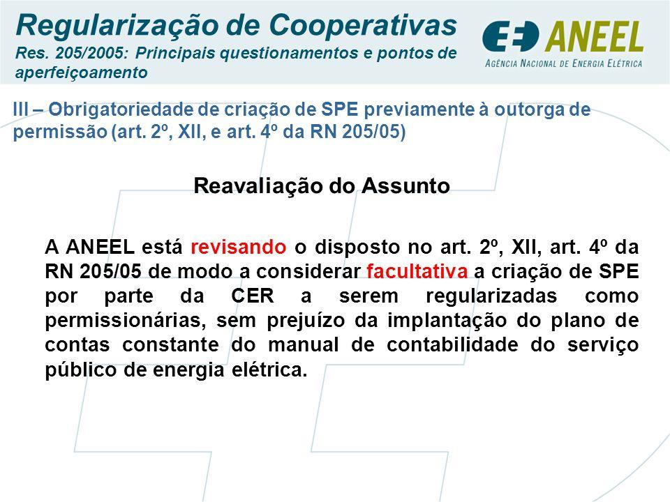 Reavaliação do Assunto A ANEEL está revisando o disposto no art. 2º, XII, art. 4º da RN 205/05 de modo a considerar facultativa a criação de SPE por p