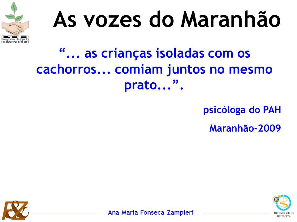Ana Maria Fonseca Zampieri... as crianças isoladas com os cachorros... comiam juntos no mesmo prato.... psicóloga do PAH Maranhão-2009 As vozes do Mar