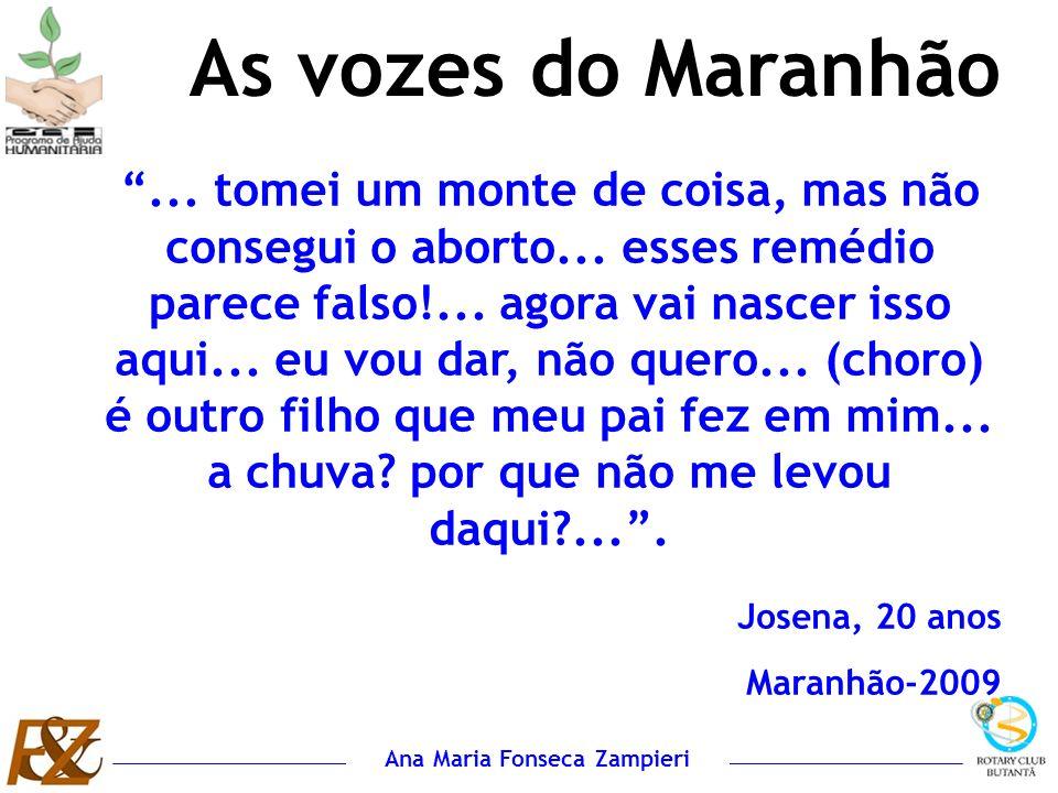 Ana Maria Fonseca Zampieri As vozes do Maranhão... tomei um monte de coisa, mas não consegui o aborto... esses remédio parece falso!... agora vai nasc