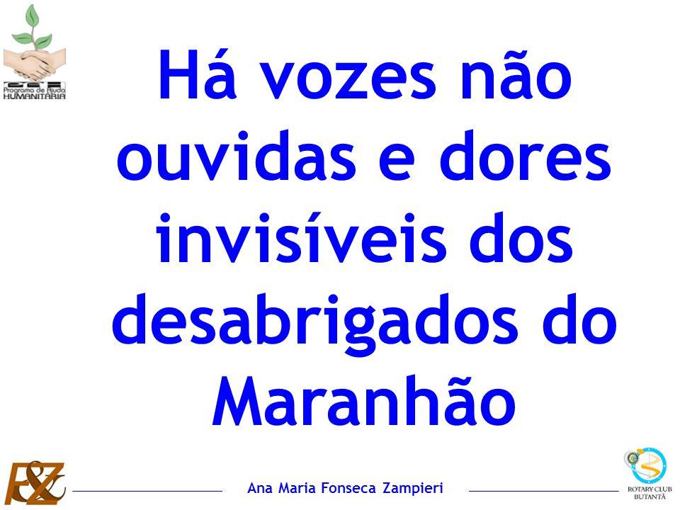 Ana Maria Fonseca Zampieri Há vozes não ouvidas e dores invisíveis dos desabrigados do Maranhão
