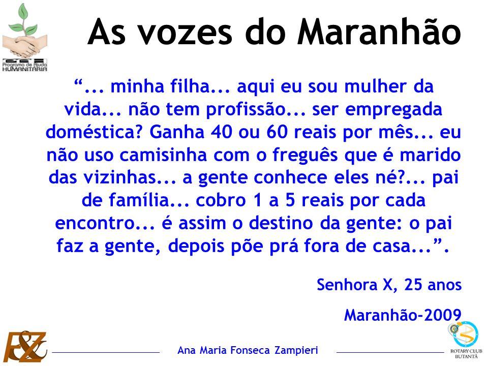 Ana Maria Fonseca Zampieri As vozes do Maranhão... minha filha... aqui eu sou mulher da vida... não tem profissão... ser empregada doméstica? Ganha 40