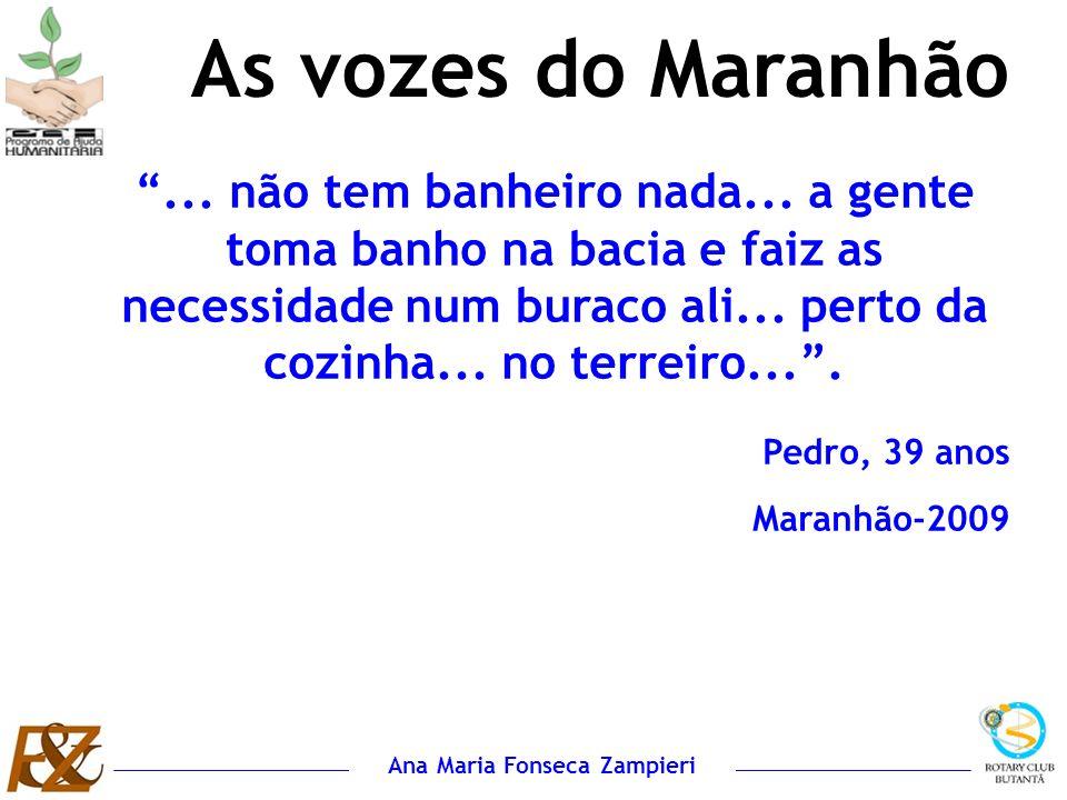 Ana Maria Fonseca Zampieri As vozes do Maranhão... não tem banheiro nada... a gente toma banho na bacia e faiz as necessidade num buraco ali... perto
