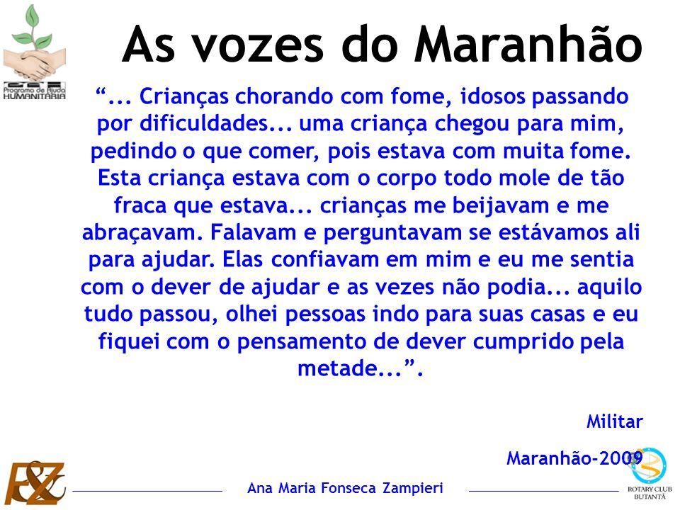 Ana Maria Fonseca Zampieri As vozes do Maranhão... Crianças chorando com fome, idosos passando por dificuldades... uma criança chegou para mim, pedind