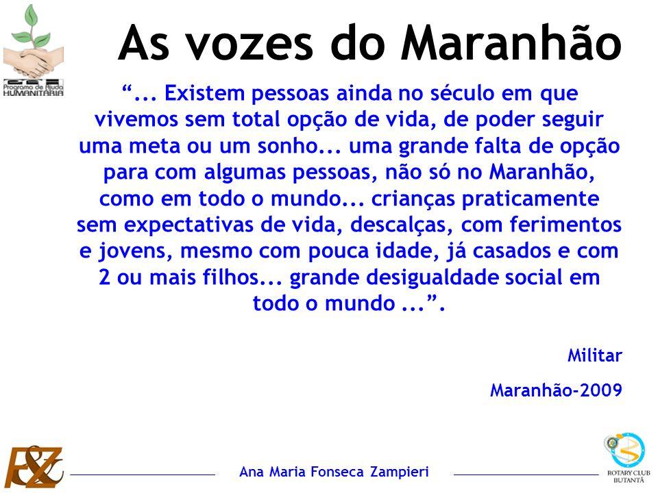 Ana Maria Fonseca Zampieri As vozes do Maranhão... Existem pessoas ainda no século em que vivemos sem total opção de vida, de poder seguir uma meta ou