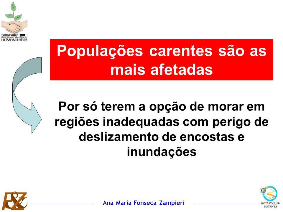 Ana Maria Fonseca Zampieri Populações carentes são as mais afetadas Por só terem a opção de morar em regiões inadequadas com perigo de deslizamento de