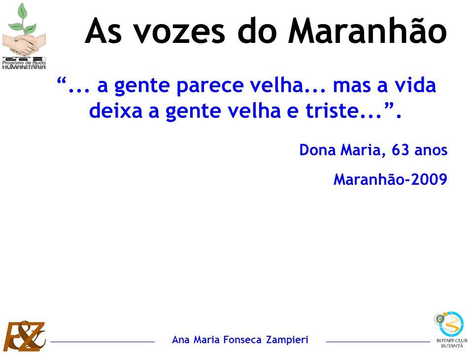 Ana Maria Fonseca Zampieri As vozes do Maranhão... a gente parece velha... mas a vida deixa a gente velha e triste.... Dona Maria, 63 anos Maranhão-20