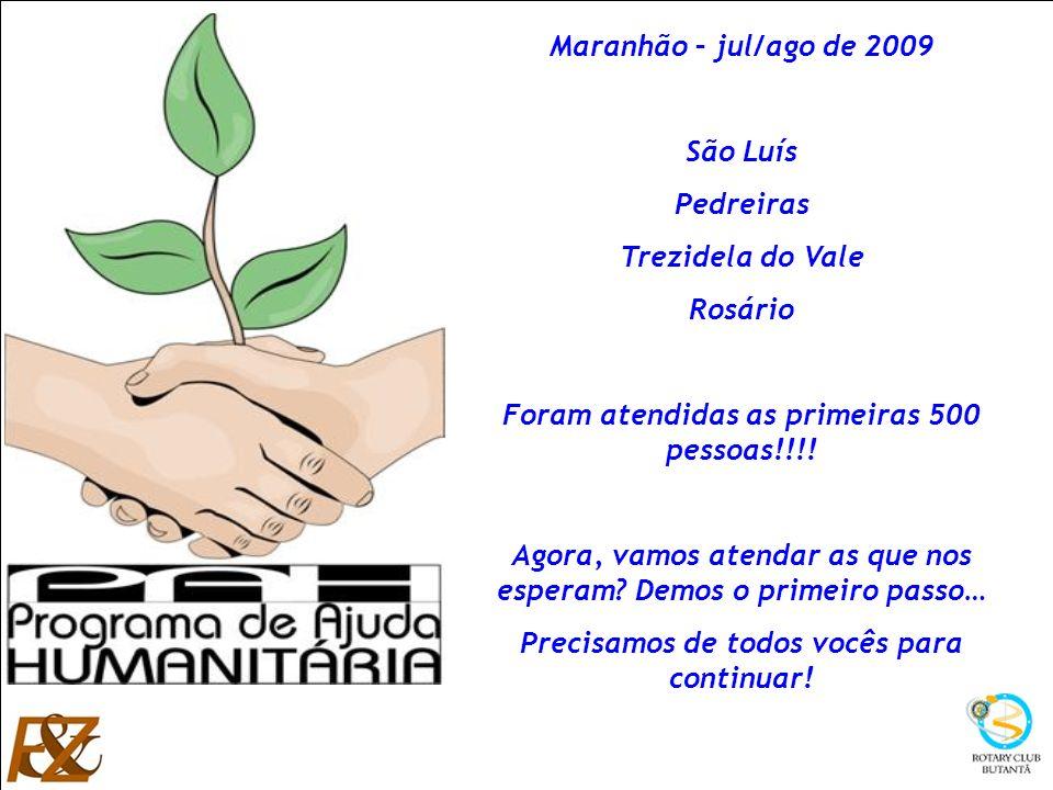 Ana Maria Fonseca Zampieri Maranhão – jul/ago de 2009 São Luís Pedreiras Trezidela do Vale Rosário Foram atendidas as primeiras 500 pessoas!!!! Agora,