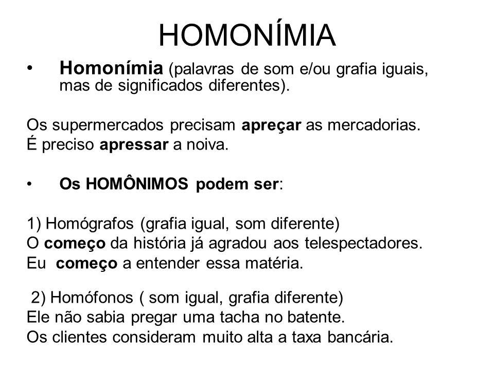 HOMONÍMIA Homonímia (palavras de som e/ou grafia iguais, mas de significados diferentes). Os supermercados precisam apreçar as mercadorias. É preciso