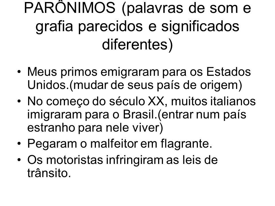 PARÔNIMOS (palavras de som e grafia parecidos e significados diferentes) Meus primos emigraram para os Estados Unidos.(mudar de seus país de origem) N