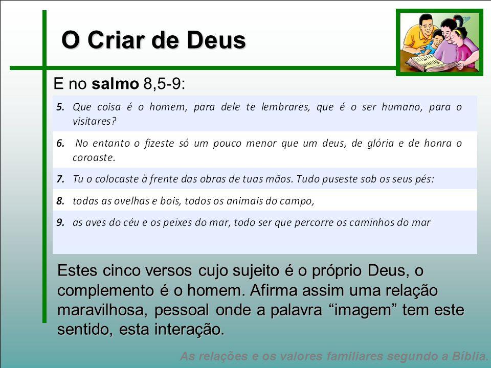 As relações e os valores familiares segundo a Bíblia. O Criar de Deus E no salmo 8,5-9: Estes cinco versos cujo sujeito é o próprio Deus, o complement