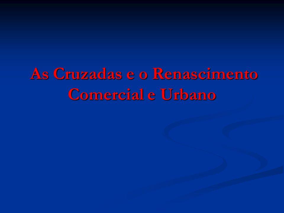 As Cruzadas e o Renascimento Comercial e Urbano As Cruzadas e o Renascimento Comercial e Urbano