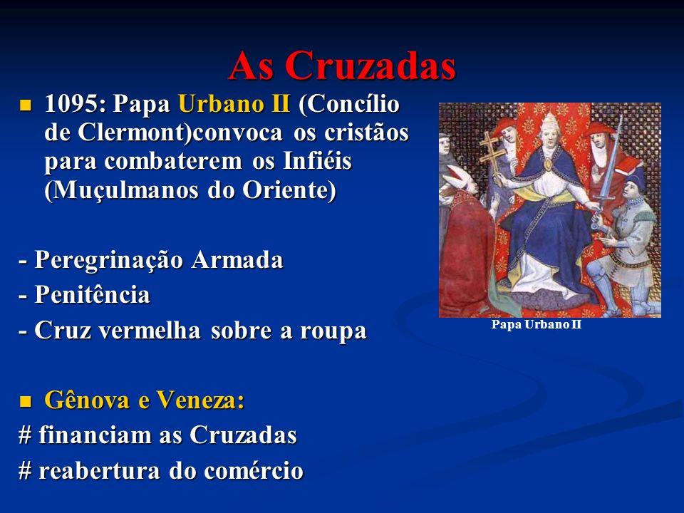 As Cruzadas 1095: Papa Urbano II (Concílio de Clermont)convoca os cristãos para combaterem os Infiéis (Muçulmanos do Oriente) 1095: Papa Urbano II (Co