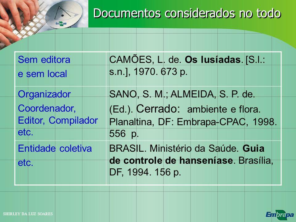 SHIRLEY DA LUZ SOARES Sem editora e sem local CAMÕES, L. de. Os lusíadas. [S.l.: s.n.], 1970. 673 p. Organizador Coordenador, Editor, Compilador etc.