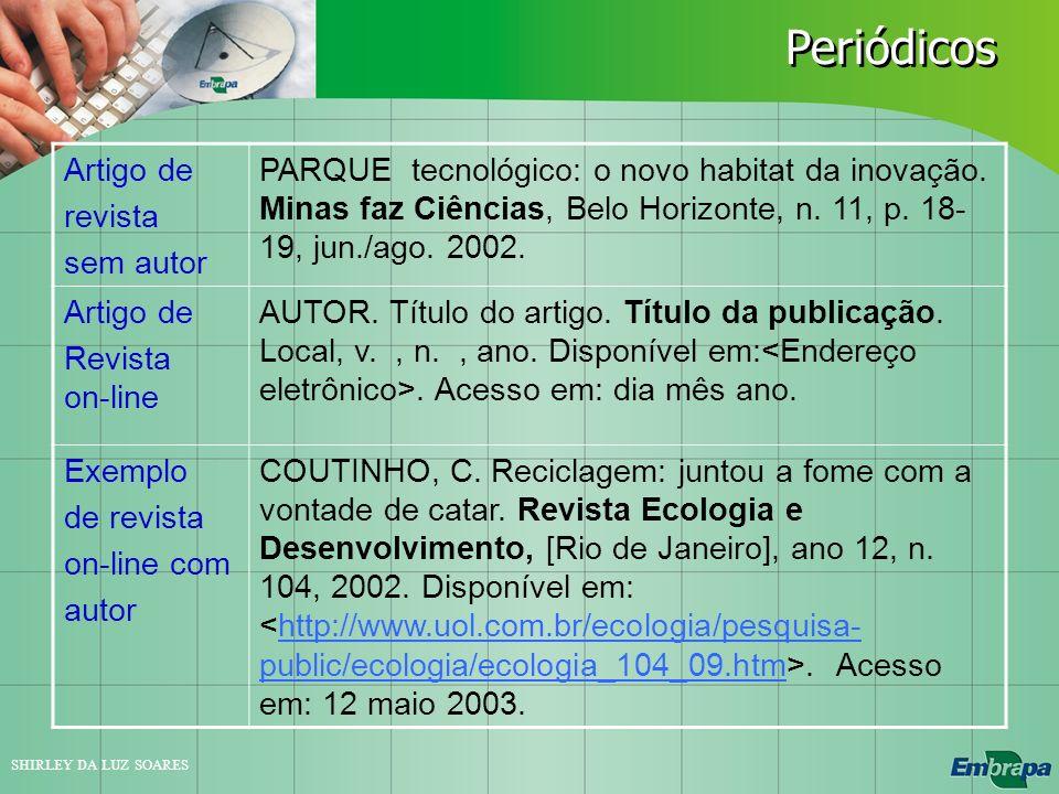SHIRLEY DA LUZ SOARES Artigo de revista sem autor PARQUE tecnológico: o novo habitat da inovação. Minas faz Ciências, Belo Horizonte, n. 11, p. 18- 19