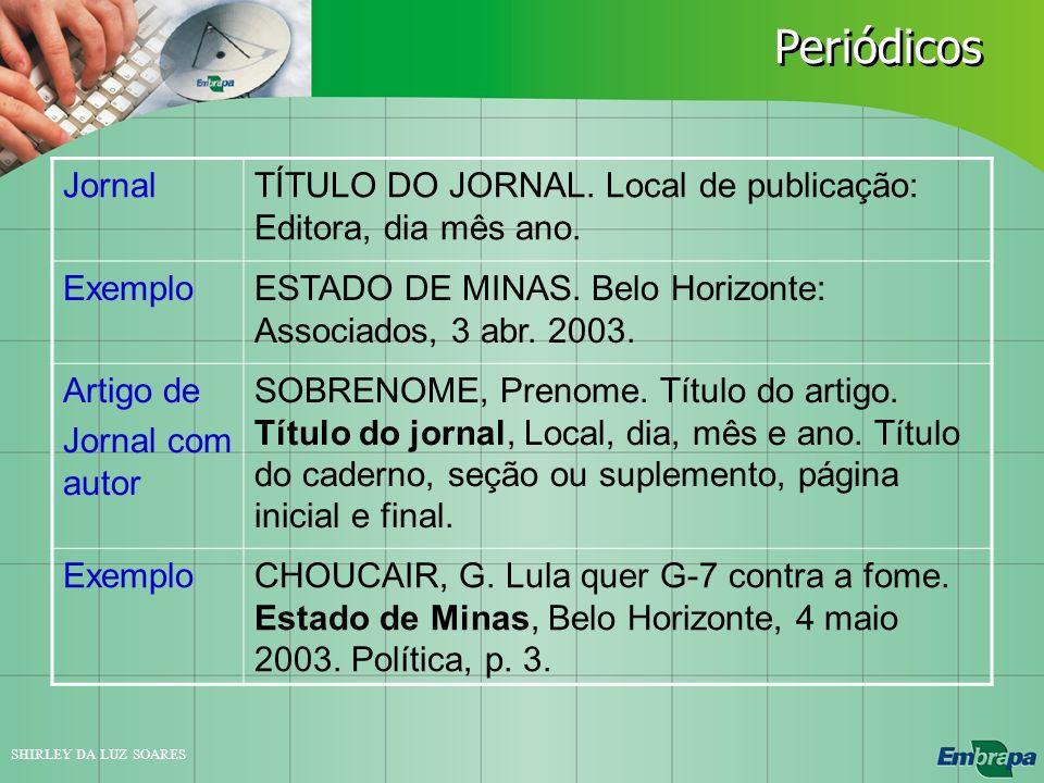 SHIRLEY DA LUZ SOARES JornalTÍTULO DO JORNAL. Local de publicação: Editora, dia mês ano. ExemploESTADO DE MINAS. Belo Horizonte: Associados, 3 abr. 20