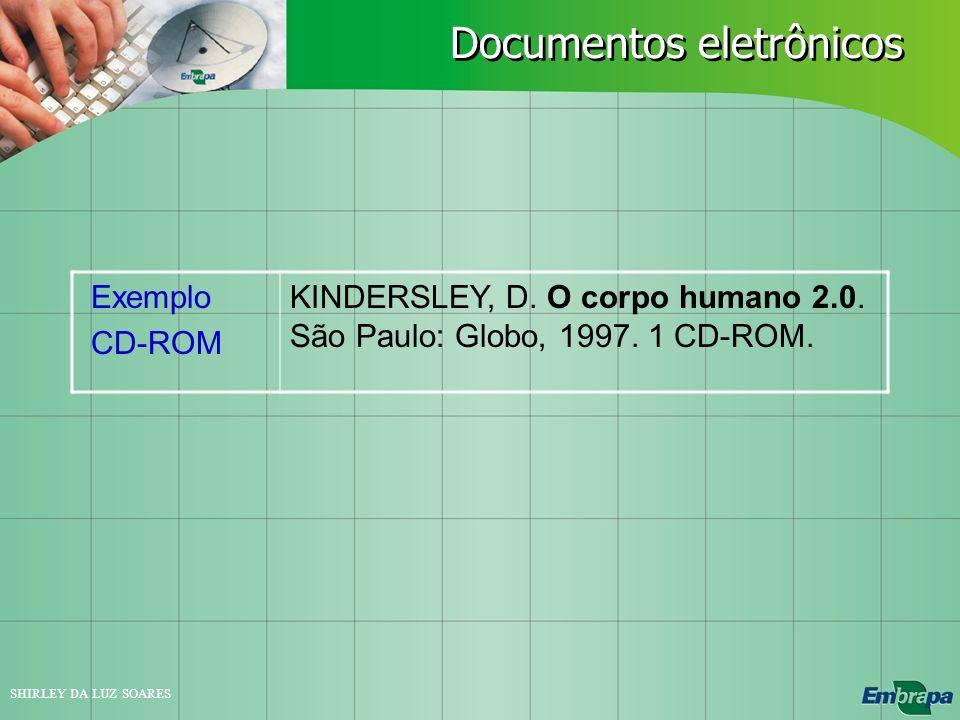 SHIRLEY DA LUZ SOARES Exemplo CD-ROM KINDERSLEY, D. O corpo humano 2.0. São Paulo: Globo, 1997. 1 CD-ROM. Documentos eletrônicos