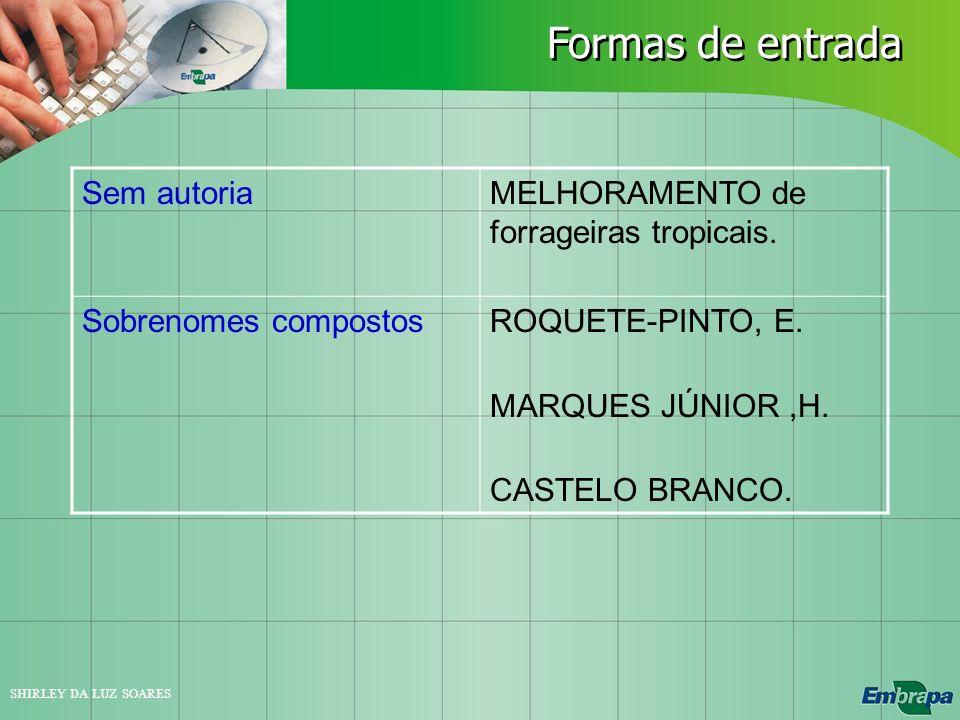 SHIRLEY DA LUZ SOARES Sem autoriaMELHORAMENTO de forrageiras tropicais. Sobrenomes compostosROQUETE-PINTO, E. MARQUES JÚNIOR,H. CASTELO BRANCO. Formas