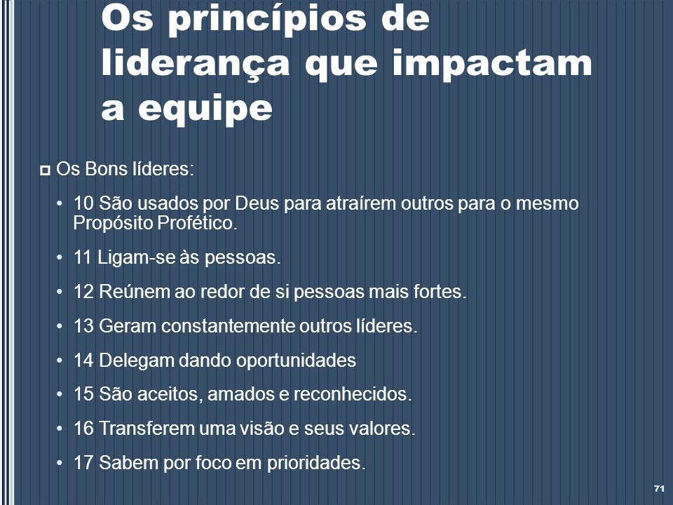 Os princípios de liderança que impactam a equipe Os Bons líderes: 10 São usados por Deus para atraírem outros para o mesmo Propósito Profético. 11 Lig