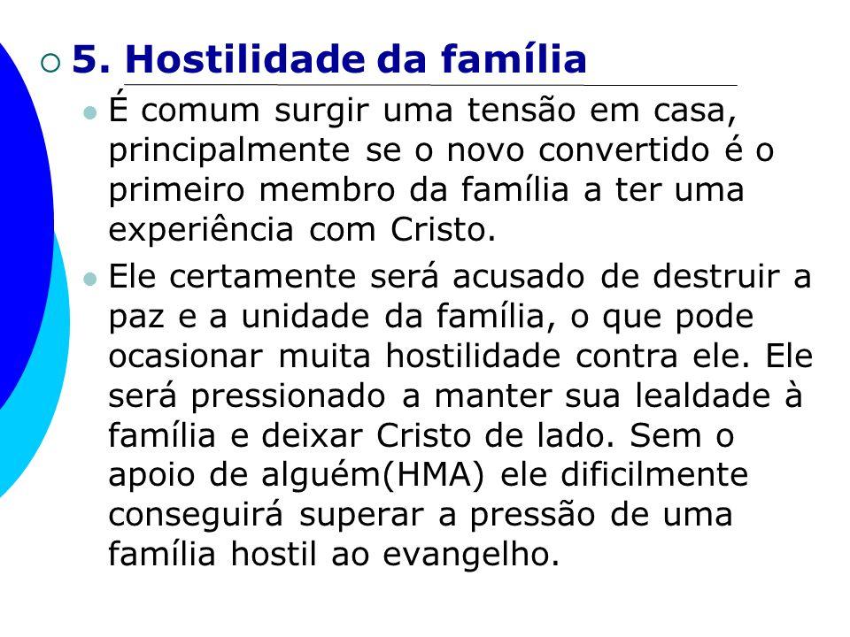 5. Hostilidade da família É comum surgir uma tensão em casa, principalmente se o novo convertido é o primeiro membro da família a ter uma experiência