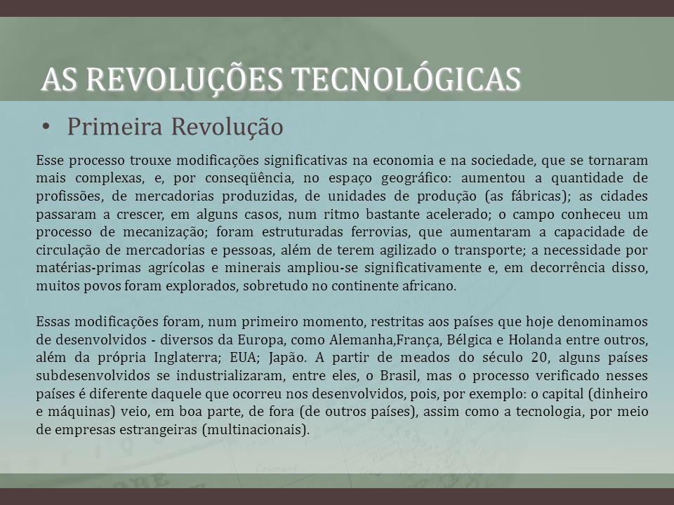 AS REVOLUÇÕES TECNOLÓGICAS Primeira Revolução Esse processo trouxe modificações significativas na economia e na sociedade, que se tornaram mais comple