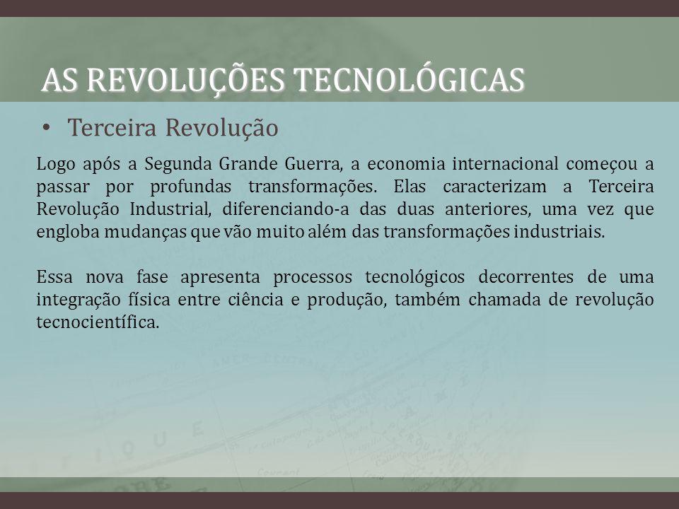 AS REVOLUÇÕES TECNOLÓGICAS Terceira Revolução Logo após a Segunda Grande Guerra, a economia internacional começou a passar por profundas transformaçõe