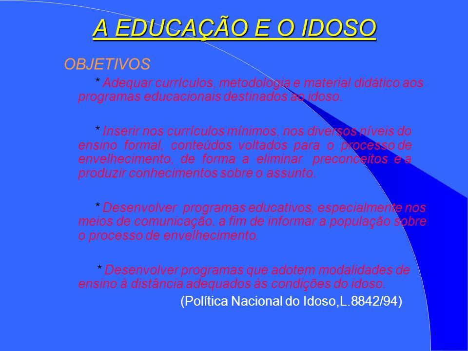 A EDUCAÇÃO E O IDOSO OBJETIVOS * Adequar currículos, metodologia e material didático aos programas educacionais destinados ao idoso.
