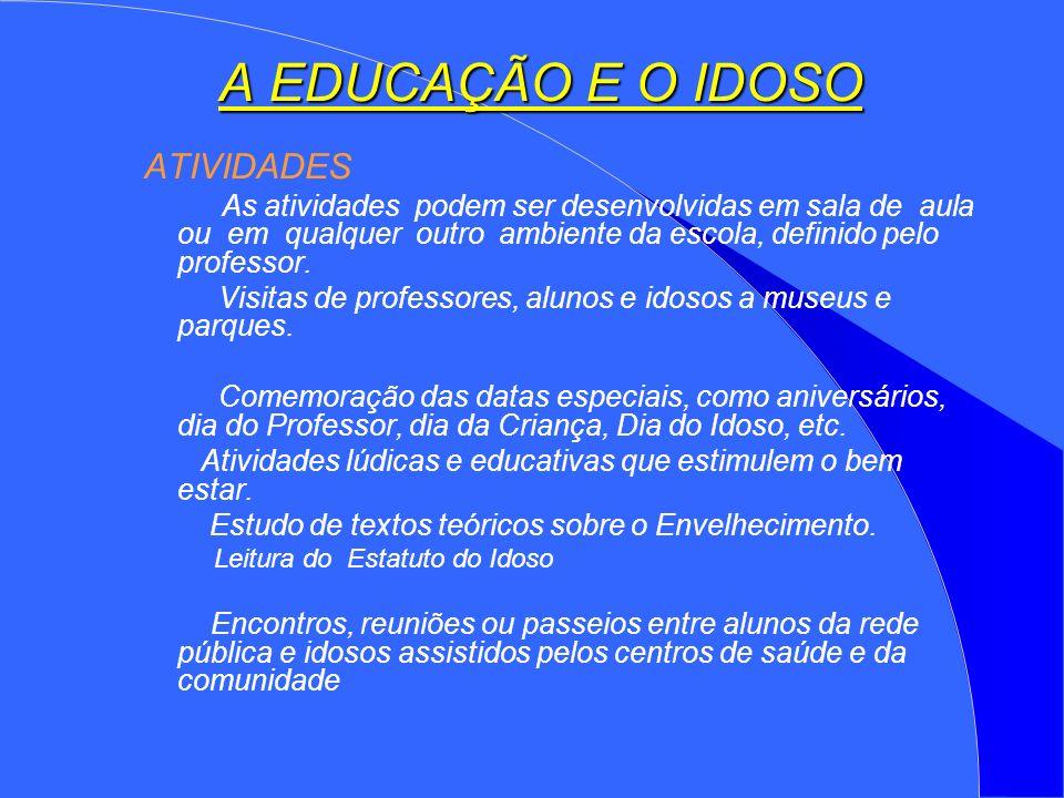 A EDUCAÇÃO E O IDOSO ATIVIDADES As atividades podem ser desenvolvidas em sala de aula ou em qualquer outro ambiente da escola, definido pelo professor.