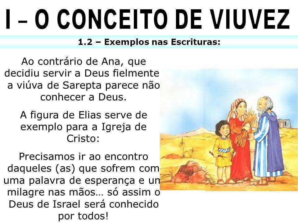 1.2 – Exemplos nas Escrituras: Ao contrário de Ana, que decidiu servir a Deus fielmente, a viúva de Sarepta parece não conhecer a Deus. A figura de El