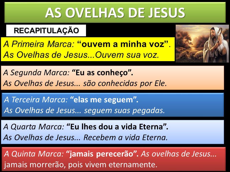 AS OVELHAS DE JESUS A Primeira Marca: ouvem a minha voz. As Ovelhas de Jesus...Ouvem sua voz. RECAPITULAÇÃO A Segunda Marca: Eu as conheço. As Ovelhas