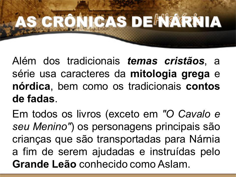 AS CRÔNICAS DE NÁRNIA Além dos tradicionais temas cristãos, a série usa caracteres da mitologia grega e nórdica, bem como os tradicionais contos de fa