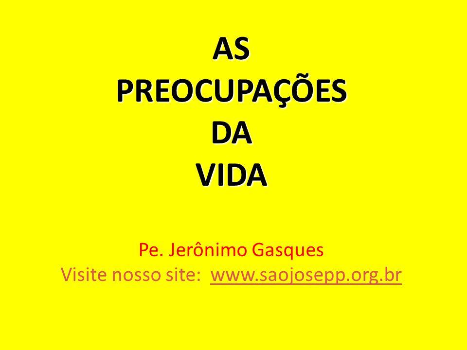 ASPREOCUPAÇÕESDAVIDA Pe. Jerônimo Gasques Visite nosso site: www.saojosepp.org.brwww.saojosepp.org.br