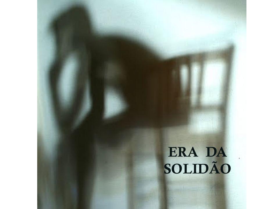 ERA DA SOLIDÃO