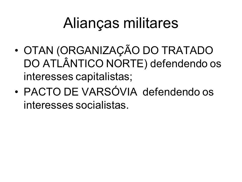 Alianças militares OTAN (ORGANIZAÇÃO DO TRATADO DO ATLÂNTICO NORTE) defendendo os interesses capitalistas; PACTO DE VARSÓVIA defendendo os interesses