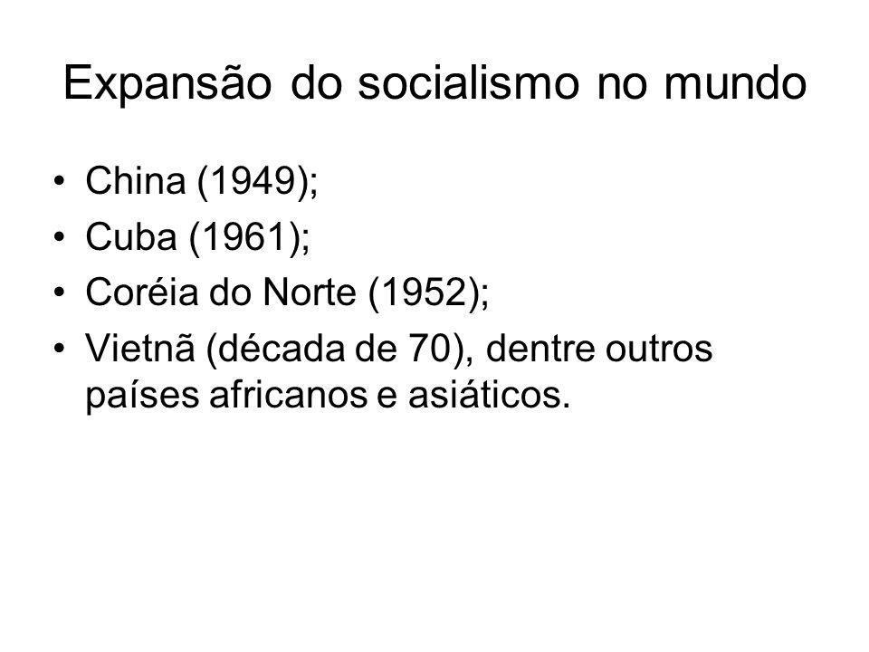 Expansão do socialismo no mundo China (1949); Cuba (1961); Coréia do Norte (1952); Vietnã (década de 70), dentre outros países africanos e asiáticos.