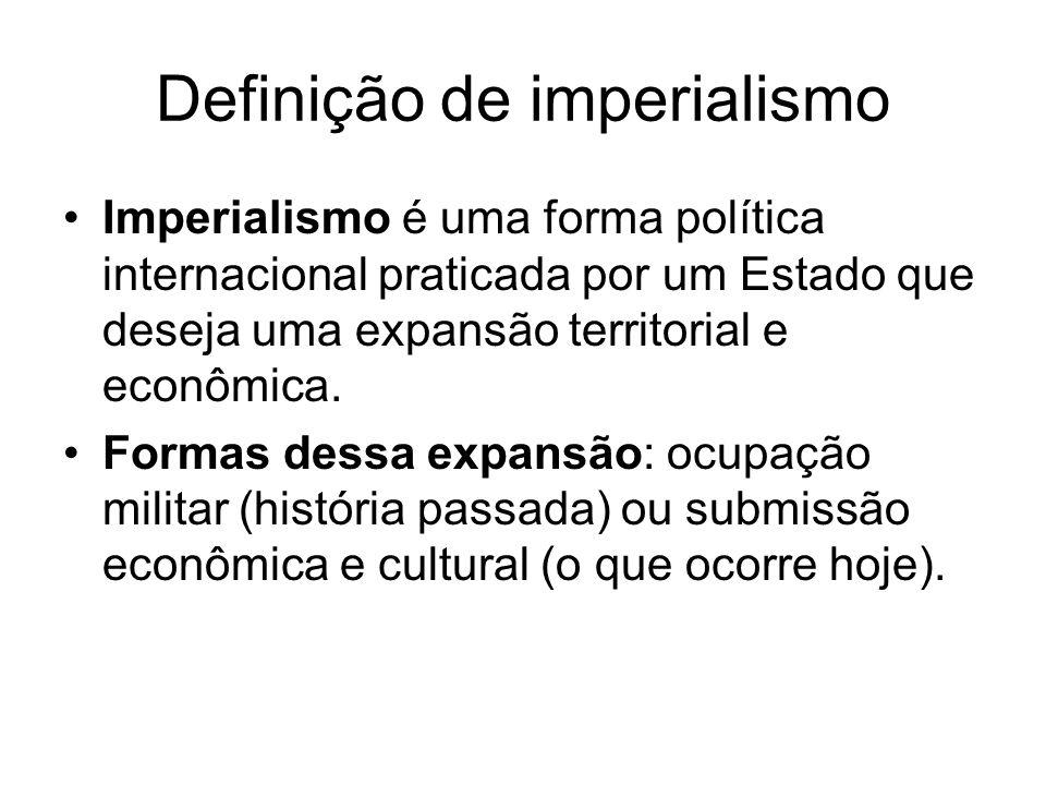 Definição de imperialismo Imperialismo é uma forma política internacional praticada por um Estado que deseja uma expansão territorial e econômica. For