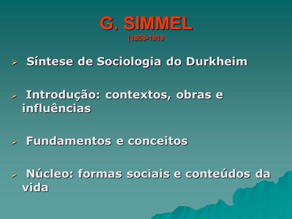 G. SIMMEL (1858-1918 Síntese de Sociologia do Durkheim Síntese de Sociologia do Durkheim Introdução: contextos, obras e influências Introdução: contex