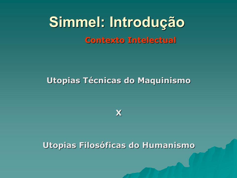 Simmel: Introdução Contexto Intelectual Utopias Técnicas do Maquinismo X Utopias Filosóficas do Humanismo