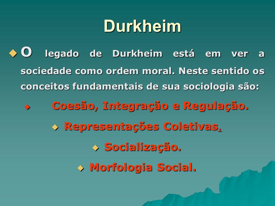 Durkheim O legado de Durkheim está em ver a sociedade como ordem moral. Neste sentido os conceitos fundamentais de sua sociologia são: O legado de Dur