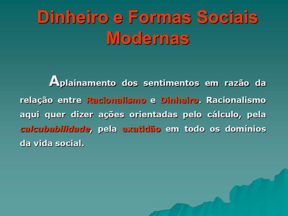 Dinheiro e Formas Sociais Modernas A plainamento dos sentimentos em razão da relação entre Racionalismo e Dinheiro. Racionalismo aqui quer dizer ações
