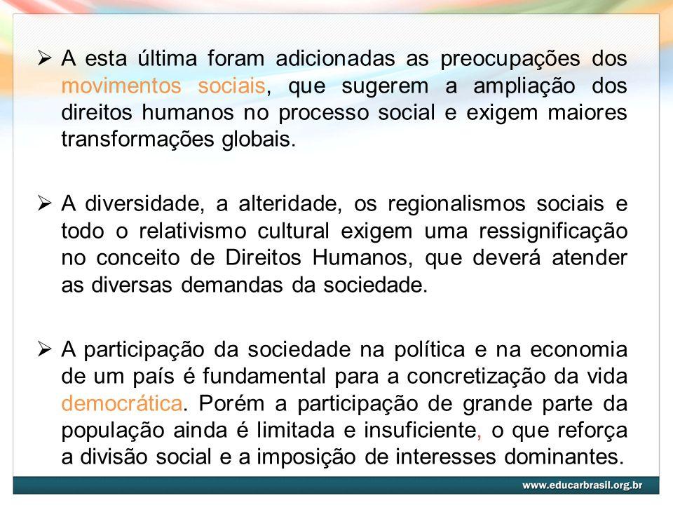 A esta última foram adicionadas as preocupações dos movimentos sociais, que sugerem a ampliação dos direitos humanos no processo social e exigem maior