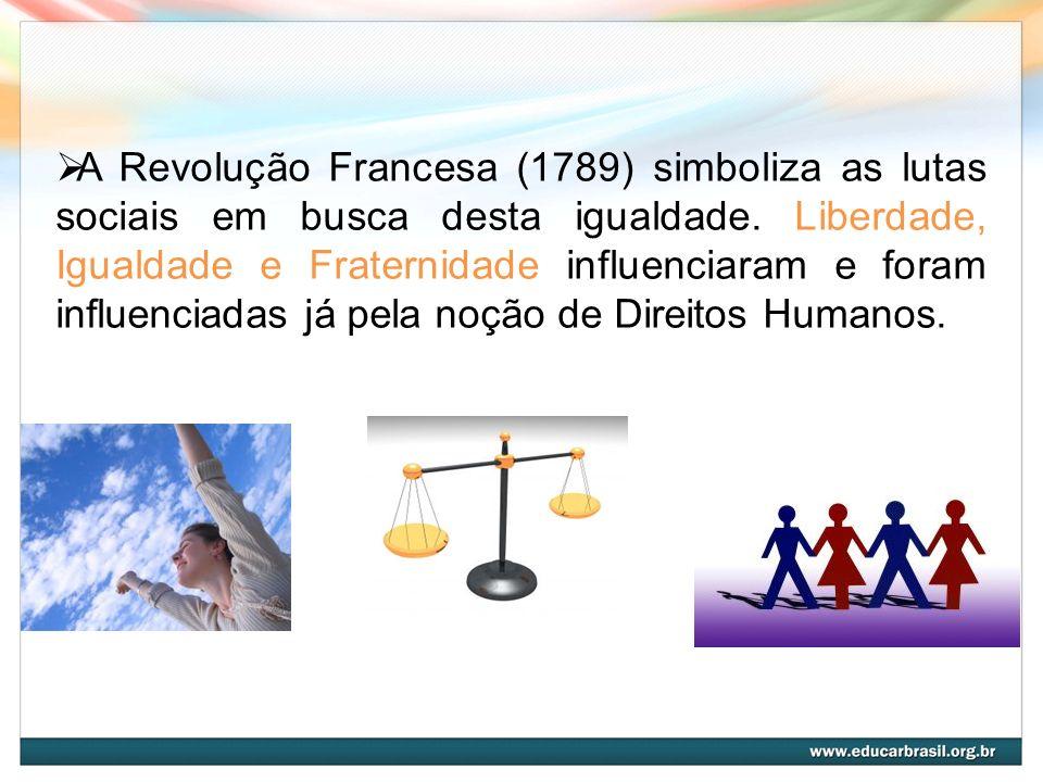 A Revolução Francesa (1789) simboliza as lutas sociais em busca desta igualdade. Liberdade, Igualdade e Fraternidade influenciaram e foram influenciad