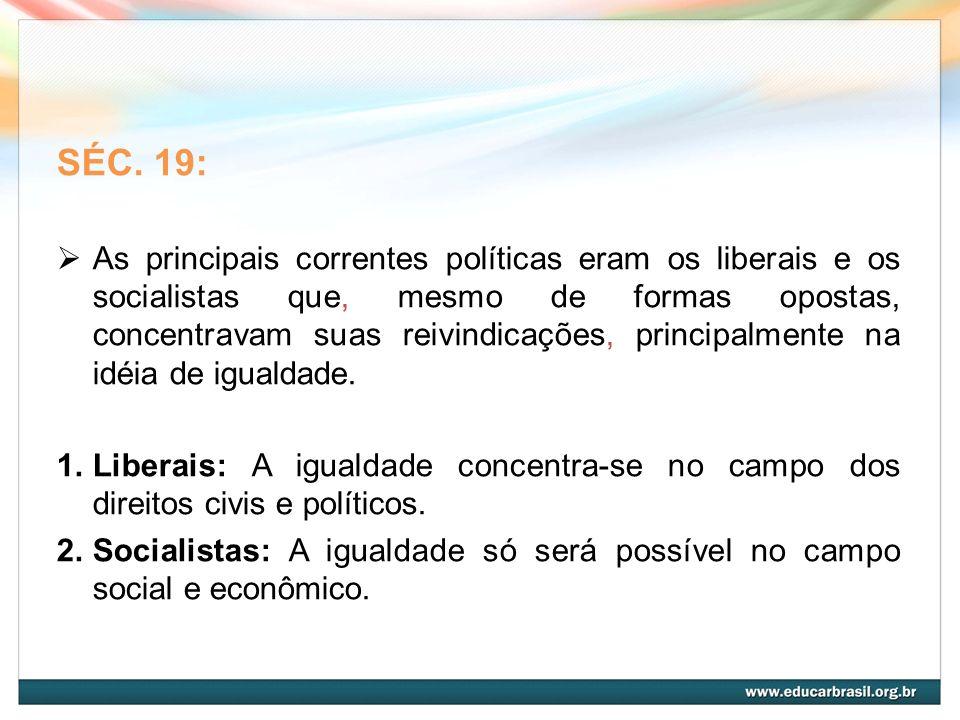 SÉC. 19: As principais correntes políticas eram os liberais e os socialistas que, mesmo de formas opostas, concentravam suas reivindicações, principal
