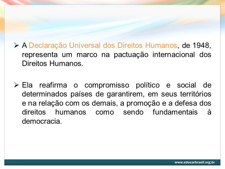 A Declaração Universal dos Direitos Humanos, de 1948, representa um marco na pactuação internacional dos Direitos Humanos. Ela reafirma o compromisso