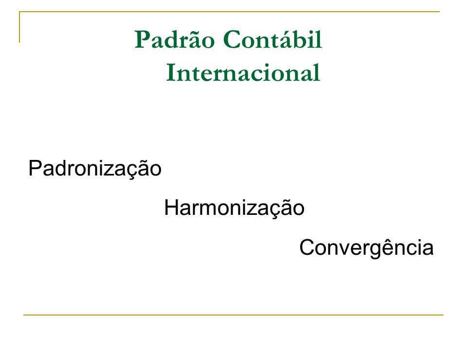 Padrão Contábil Internacional Padronização Harmonização Convergência