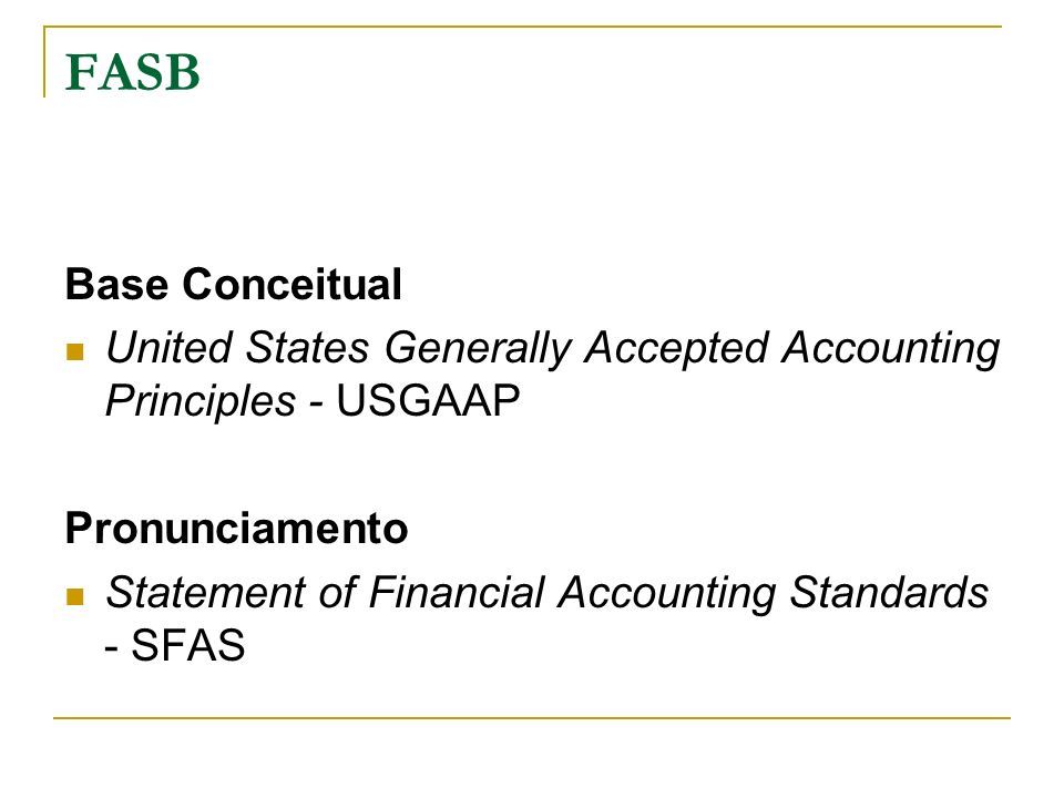 FASB Base Conceitual United States Generally Accepted Accounting Principles - USGAAP Pronunciamento Statement of Financial Accounting Standards - SFAS