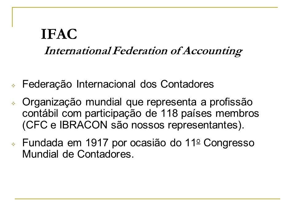 IFAC International Federation of Accounting Federação Internacional dos Contadores Organização mundial que representa a profissão contábil com partici
