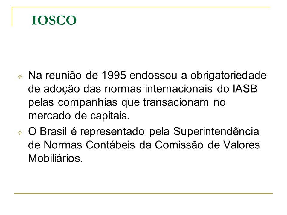 Na reunião de 1995 endossou a obrigatoriedade de adoção das normas internacionais do IASB pelas companhias que transacionam no mercado de capitais. O