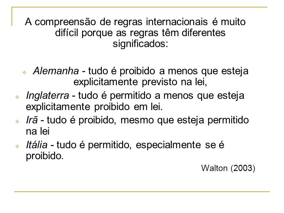 A compreensão de regras internacionais é muito difícil porque as regras têm diferentes significados: Alemanha - tudo é proibido a menos que esteja exp